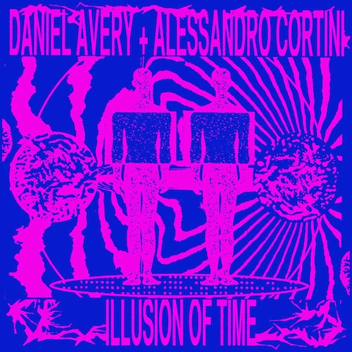 DANIEL AVERY AND ALESSANDRO CORTINI: Illusion Of Time