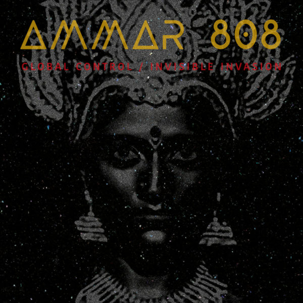 AMMAR 808: Global Control / Invisible Invasion