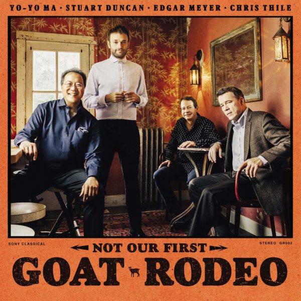 YO-YO MA, STUART DUNCAN, EDGAR MEYER, CHRIS THILE: Not Our First Goat Rodeo