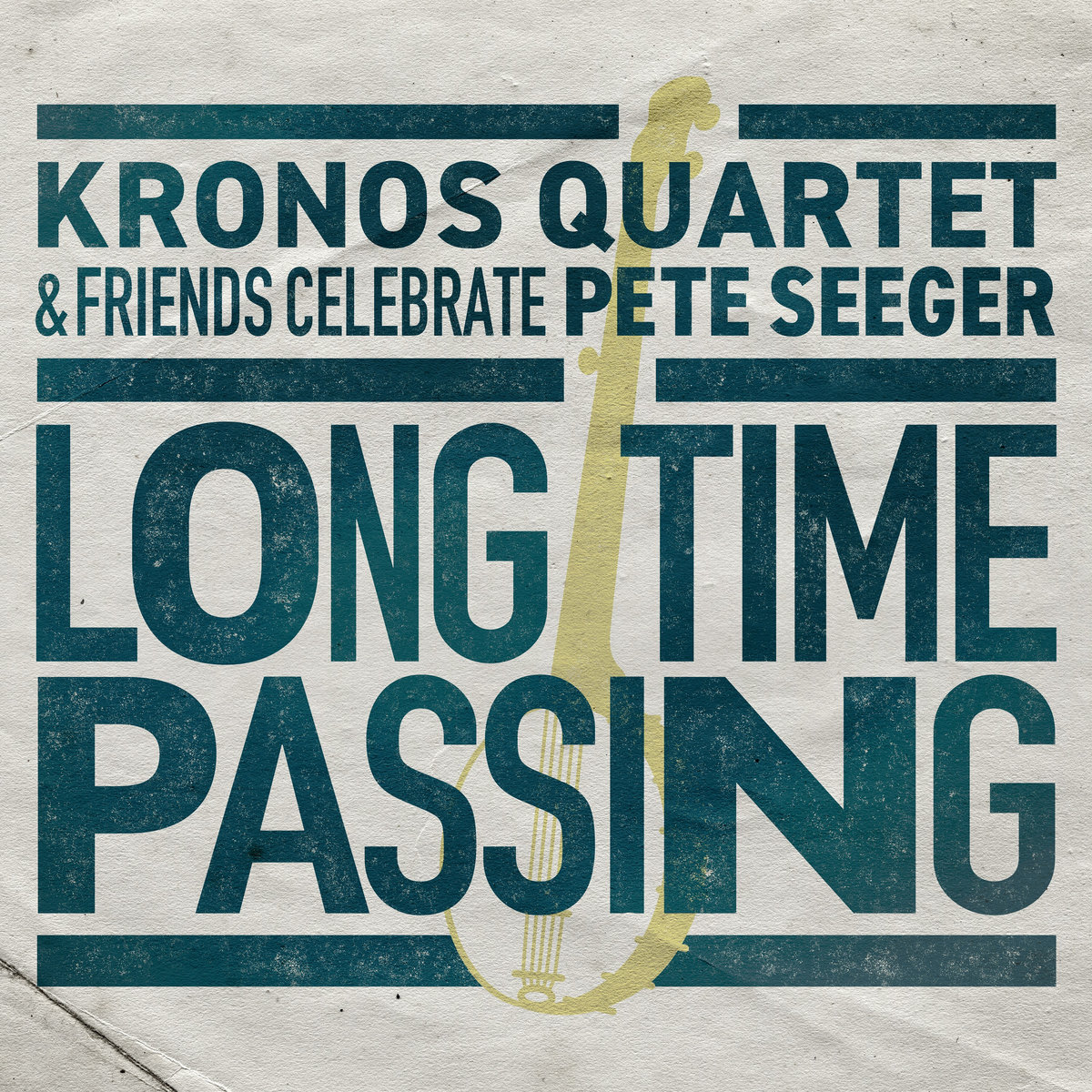 KRONOS QUARTET AND FRIENDS CELEBRATE PETE SEEGER: Long Time Passing