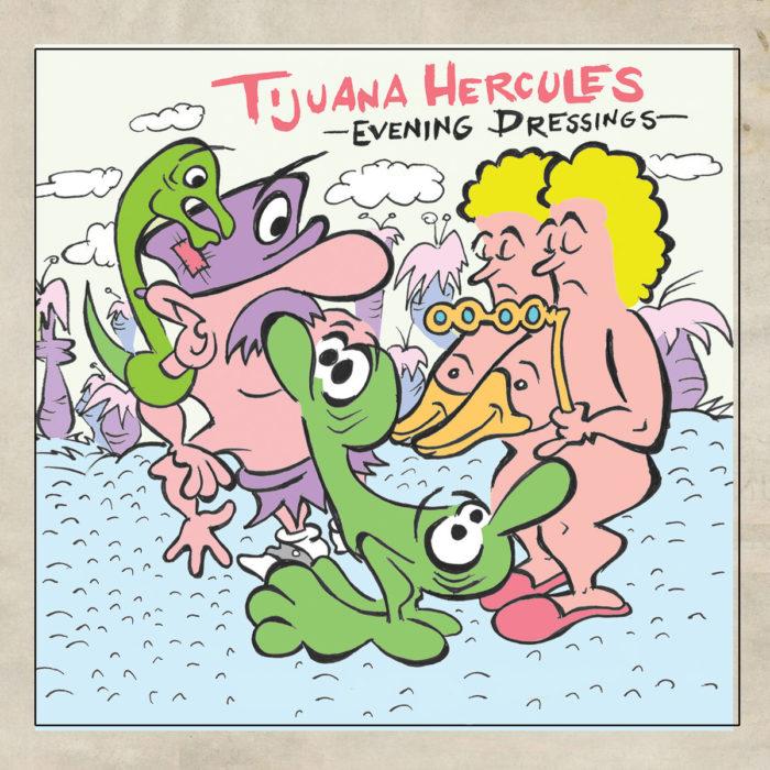 Tijuana Hercules: Evening Dressings