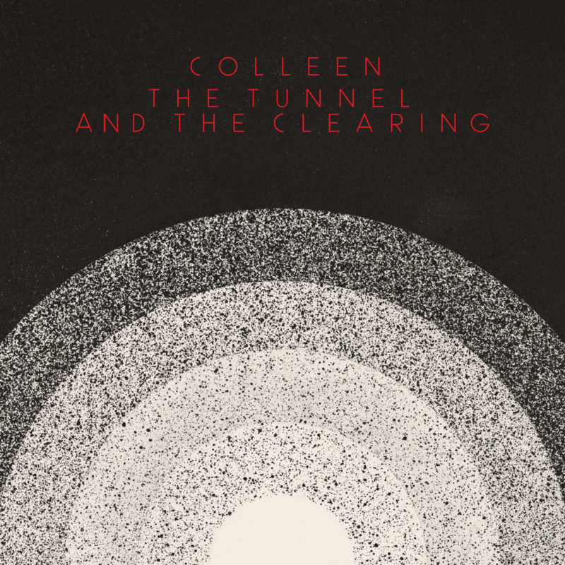 COLLEEN: The Tunnel And The Clearing