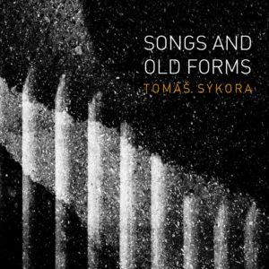 TOMÁŠ SÝKORA: Songs And Old Forms